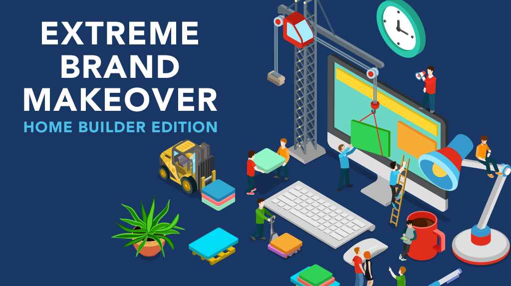 Extreme Brand Makeover Home Builder Edition