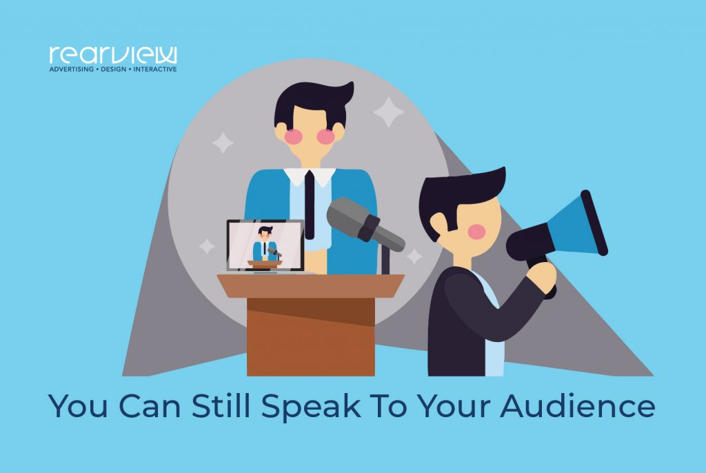You can still speak to your audience amid social distancing