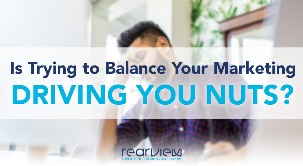 is trying to balance your marketing driving you nuts?
