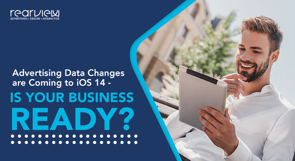 advertising data changes are coming to iOS 14, is your business ready?