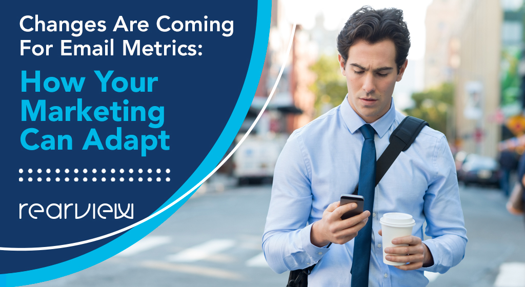 changes are coming for email metrics: how your marketing can adapt